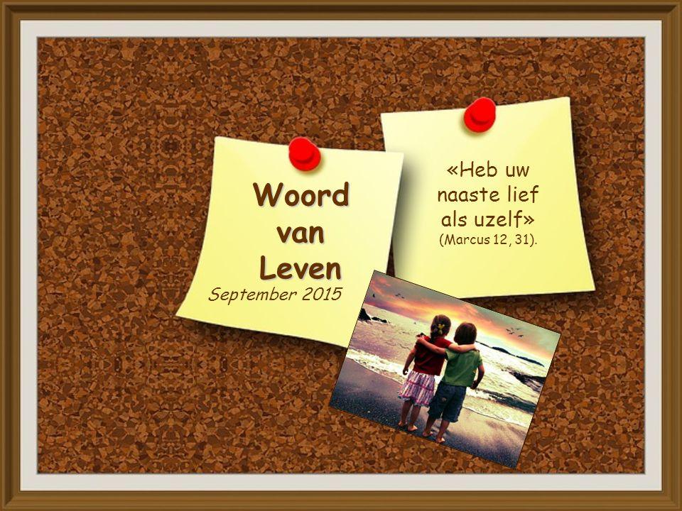 Woord van Leven September 2015 «Heb uw naaste lief als uzelf» (Marcus 12, 31).