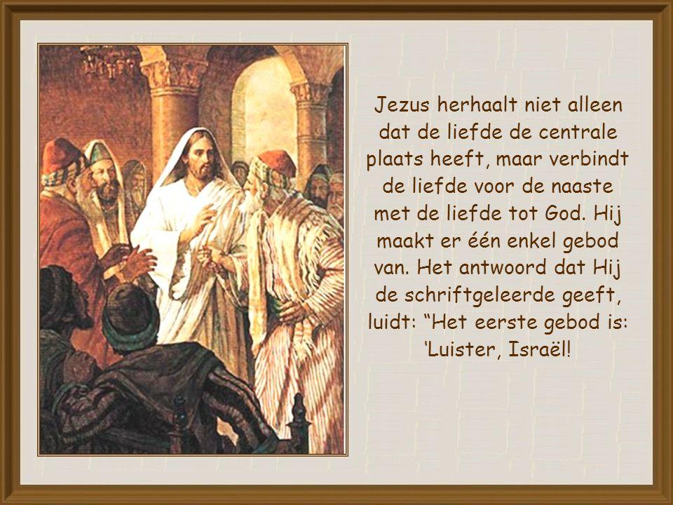 Jezus herhaalt niet alleen dat de liefde de centrale plaats heeft, maar verbindt de liefde voor de naaste met de liefde tot God.