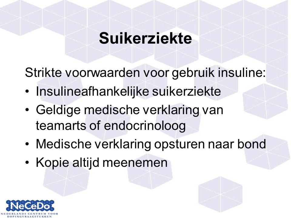 Suikerziekte Strikte voorwaarden voor gebruik insuline: Insulineafhankelijke suikerziekte Geldige medische verklaring van teamarts of endocrinoloog Medische verklaring opsturen naar bond Kopie altijd meenemen