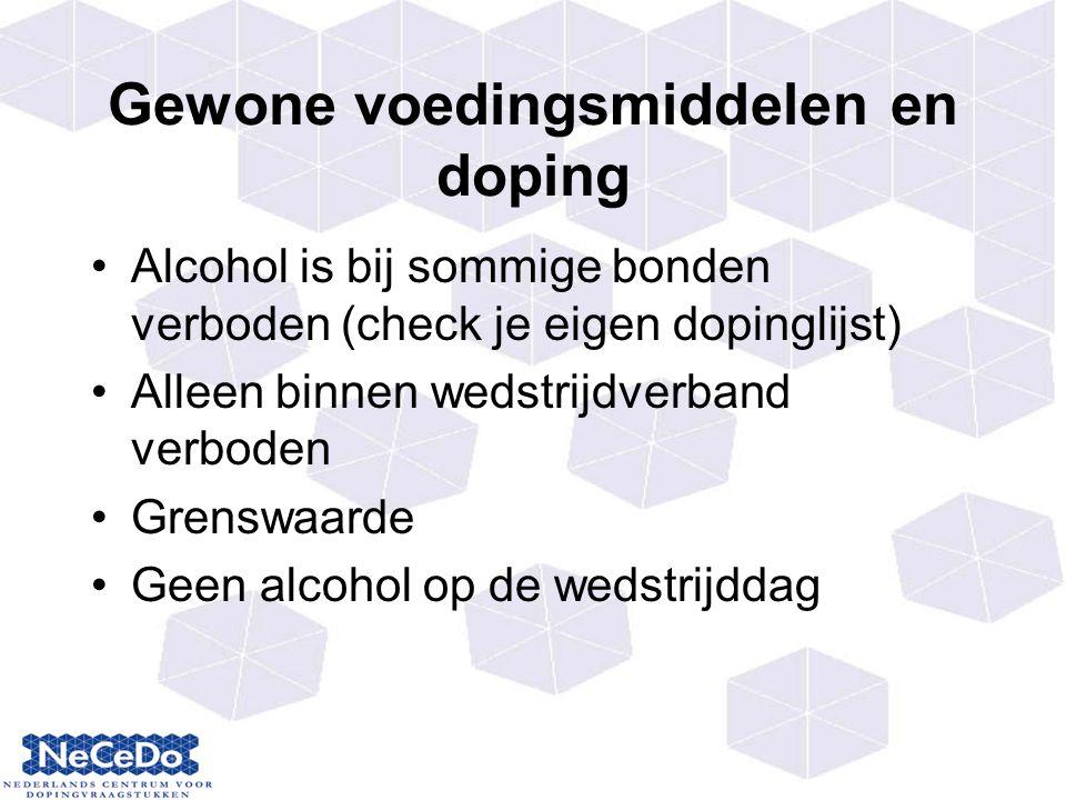 Gewone voedingsmiddelen en doping Alcohol is bij sommige bonden verboden (check je eigen dopinglijst) Alleen binnen wedstrijdverband verboden Grenswaarde Geen alcohol op de wedstrijddag