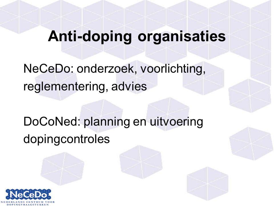 Anti-doping organisaties NeCeDo: onderzoek, voorlichting, reglementering, advies DoCoNed: planning en uitvoering dopingcontroles