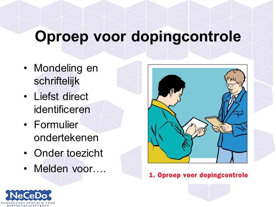Oproep voor dopingcontrole Mondeling en schriftelijk Liefst direct identificeren Formulier ondertekenen Onder toezicht Melden voor….
