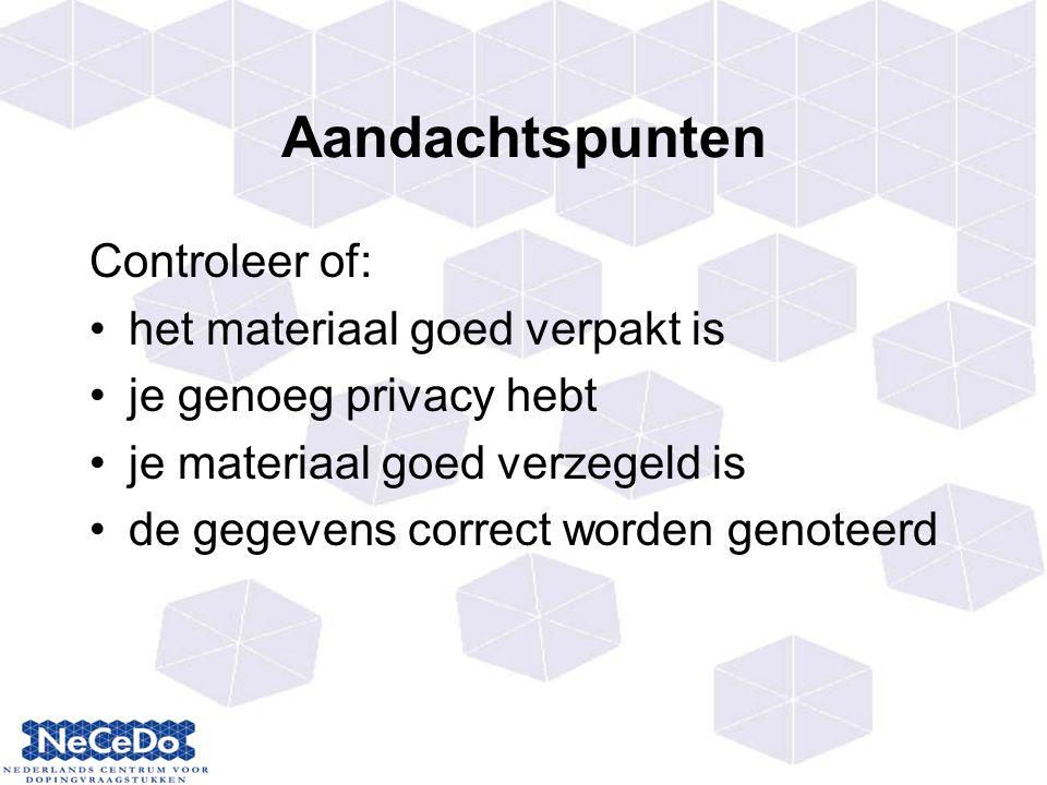 Aandachtspunten Controleer of: het materiaal goed verpakt is je genoeg privacy hebt je materiaal goed verzegeld is de gegevens correct worden genoteerd