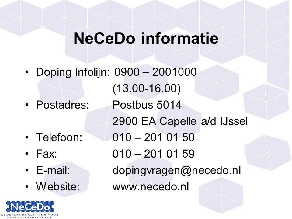 NeCeDo informatie Doping Infolijn: 0900 – 2001000 (13.00-16.00) Postadres:Postbus 5014 2900 EA Capelle a/d IJssel Telefoon: 010 – 201 01 50 Fax: 010 – 201 01 59 E-mail:dopingvragen@necedo.nl Website:www.necedo.nl