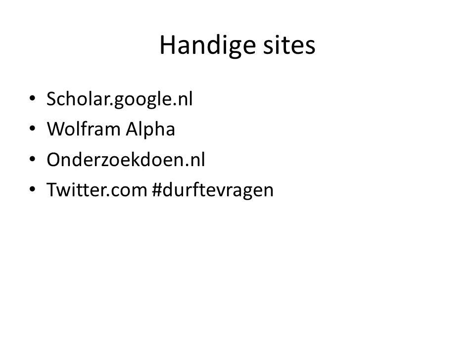 Handige sites Scholar.google.nl Wolfram Alpha Onderzoekdoen.nl Twitter.com #durftevragen