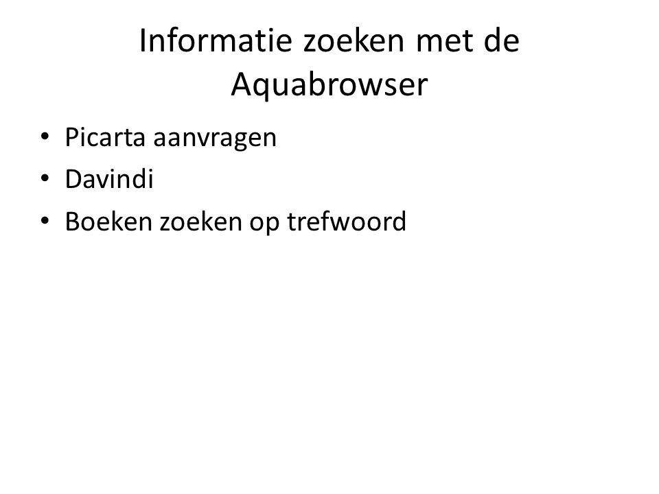 Informatie zoeken met de Aquabrowser Picarta aanvragen Davindi Boeken zoeken op trefwoord