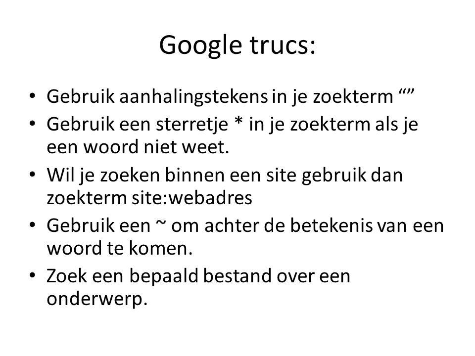 Google trucs: Gebruik aanhalingstekens in je zoekterm Gebruik een sterretje * in je zoekterm als je een woord niet weet.