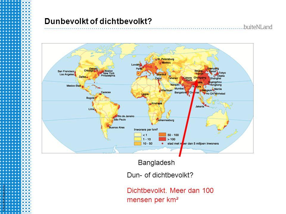Dunbevolkt of dichtbevolkt? Dun- of dichtbevolkt? Bangladesh Dichtbevolkt. Meer dan 100 mensen per km²