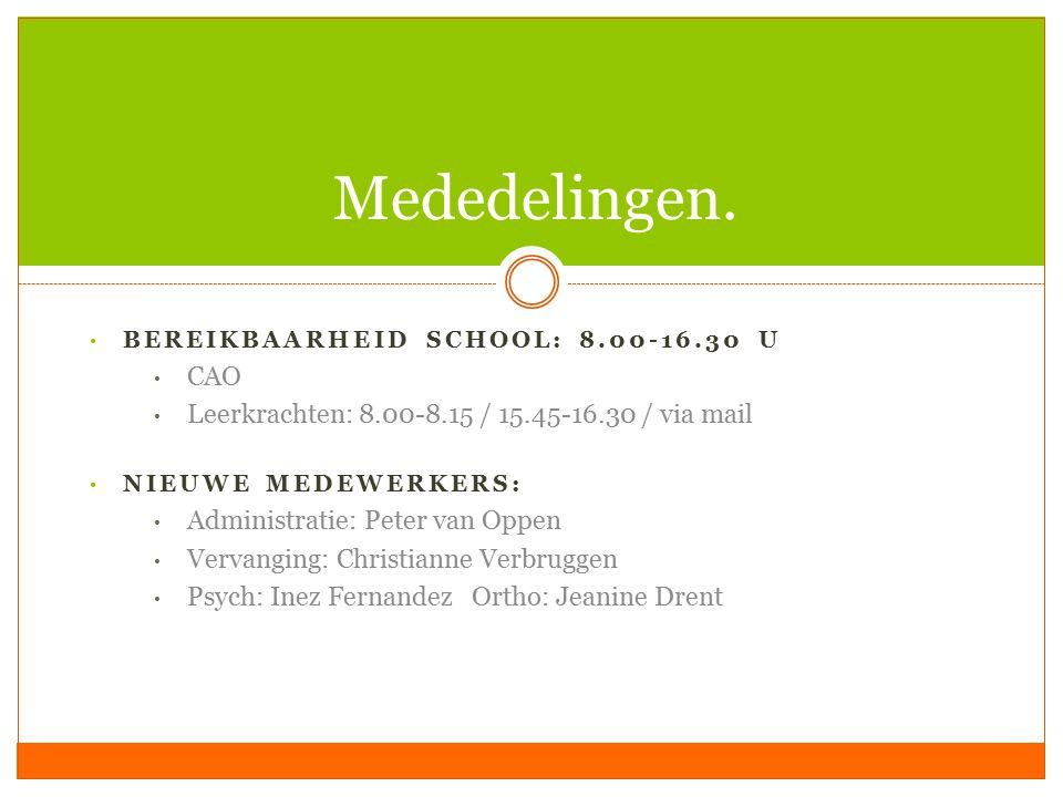 BEREIKBAARHEID SCHOOL: 8.00-16.30 U CAO Leerkrachten: 8.00-8.15 / 15.45-16.30 / via mail NIEUWE MEDEWERKERS: Administratie: Peter van Oppen Vervanging