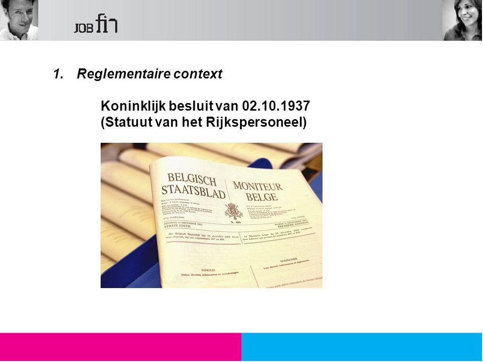 1.Reglementaire context Koninklijk besluit van 02.10.1937 (Statuut van het Rijkspersoneel)