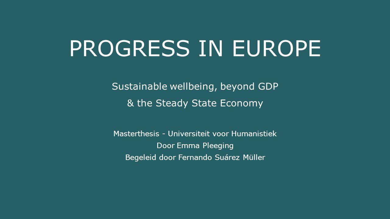 Overzicht 1.Aanleiding, vraag en methode 2.Theorie 3.Welzijn en Beyond GDP 4.Welzijn en de Steady State Economy 5.Vergelijking 6.Conclusies