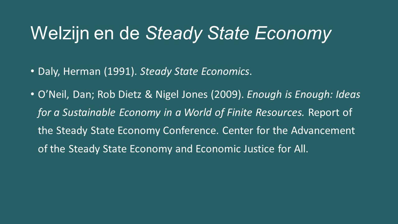 Welzijn en de Steady State Economy Daly, Herman (1991). Steady State Economics. O'Neil, Dan; Rob Dietz & Nigel Jones (2009). Enough is Enough: Ideas f
