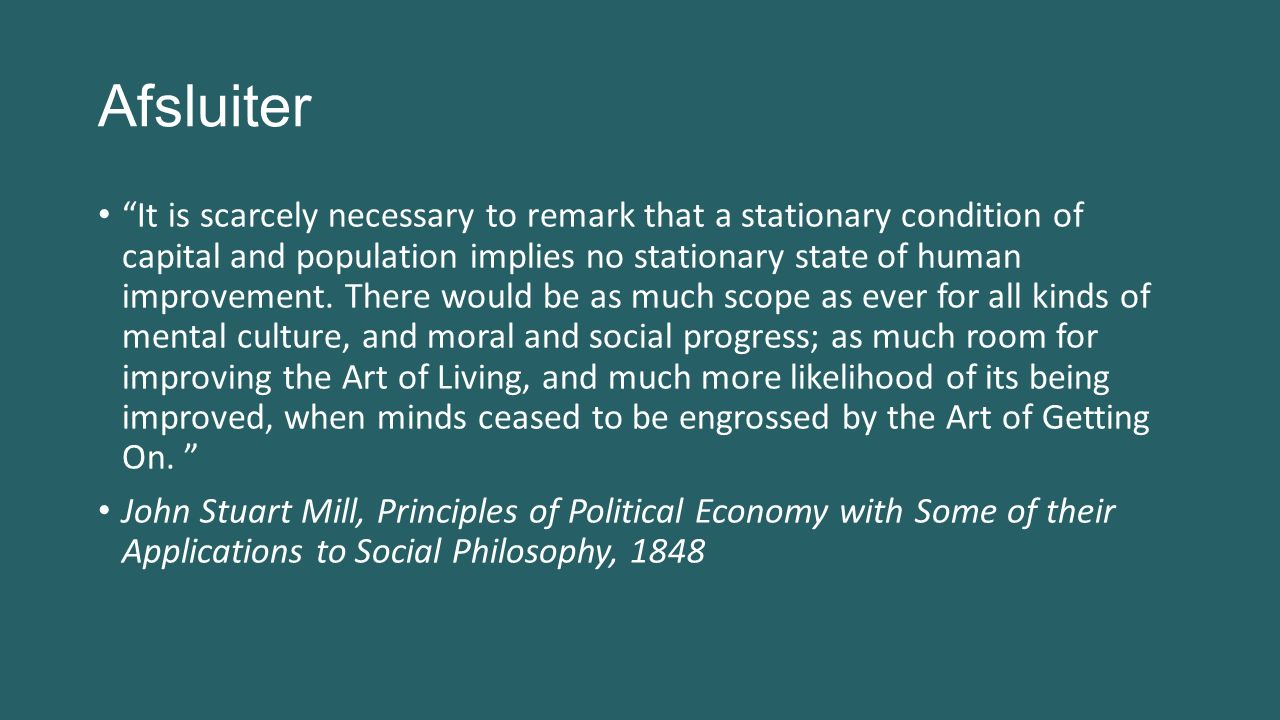 Afsluiter It is scarcely necessary to remark that a stationary condition of capital and population implies no stationary state of human improvement.
