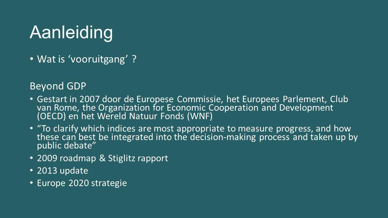 Aanleiding Wat is 'vooruitgang' ? Beyond GDP Gestart in 2007 door de Europese Commissie, het Europees Parlement, Club van Rome, the Organization for E