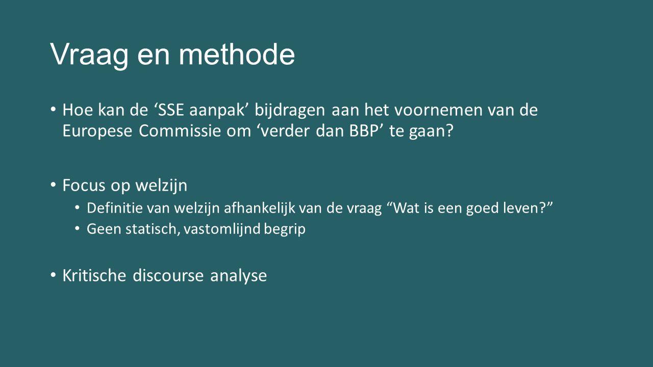 Vraag en methode Hoe kan de 'SSE aanpak' bijdragen aan het voornemen van de Europese Commissie om 'verder dan BBP' te gaan? Focus op welzijn Definitie