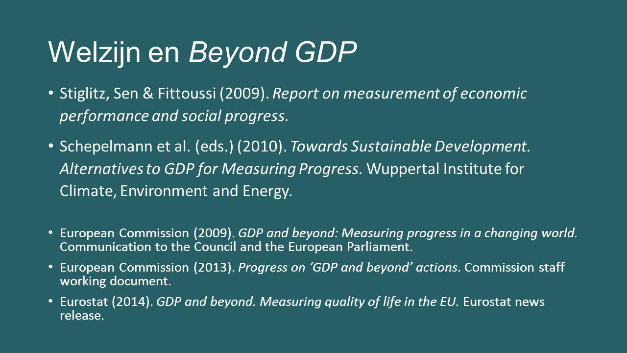Welzijn en Beyond GDP Stiglitz, Sen & Fittoussi (2009). Report on measurement of economic performance and social progress. Schepelmann et al. (eds.) (