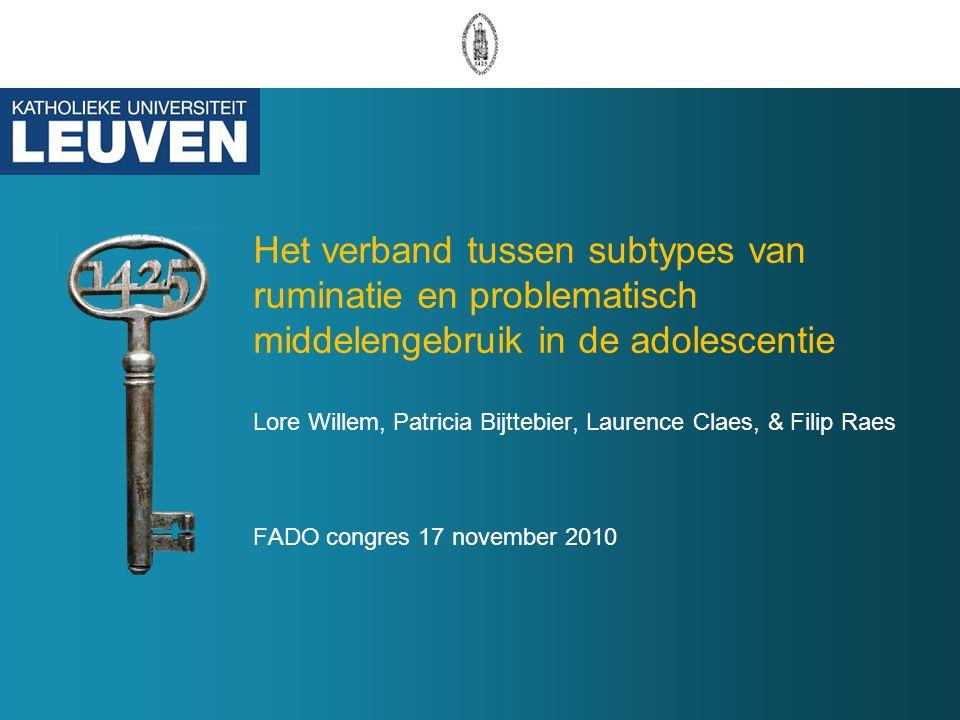 Het verband tussen subtypes van ruminatie en problematisch middelengebruik in de adolescentie Lore Willem, Patricia Bijttebier, Laurence Claes, & Filip Raes FADO congres 17 november 2010