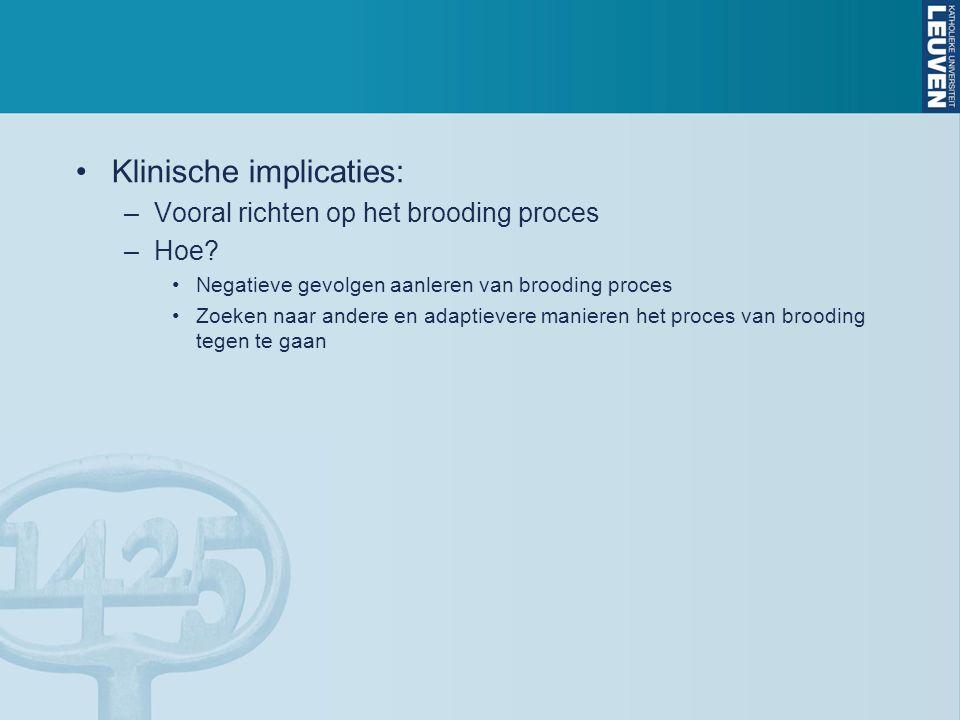 Klinische implicaties: –Vooral richten op het brooding proces –Hoe.