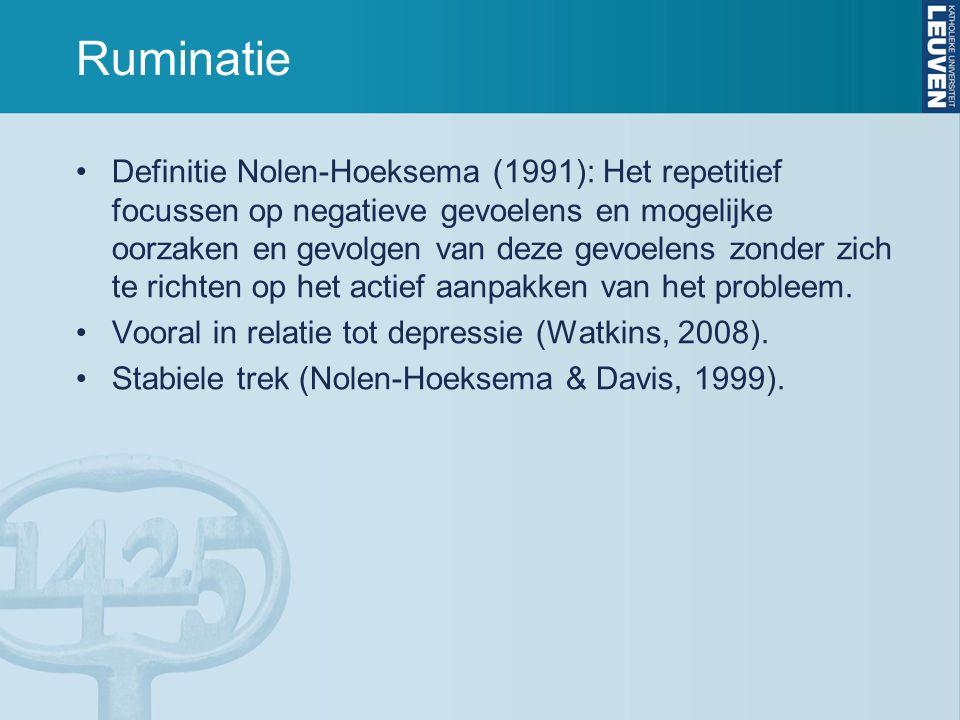 Ruminatie Definitie Nolen-Hoeksema (1991): Het repetitief focussen op negatieve gevoelens en mogelijke oorzaken en gevolgen van deze gevoelens zonder zich te richten op het actief aanpakken van het probleem.