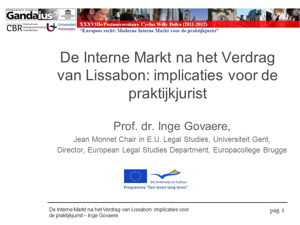 XXXVIIIe Postuniversitaire Cyclus Willy Delva (2011-2012) Europees recht: Moderne Interne Markt voor de praktijkjurist Art.3(3) VEU « De Unie brengt een interne markt tot stand.