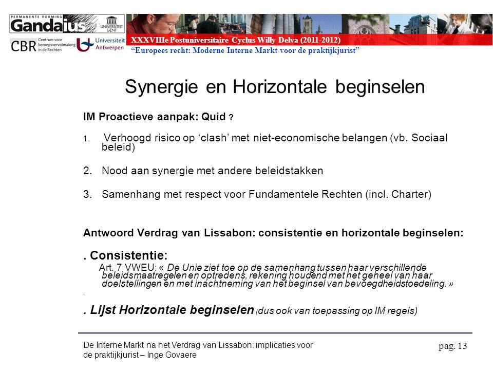 XXXVIIIe Postuniversitaire Cyclus Willy Delva (2011-2012) Europees recht: Moderne Interne Markt voor de praktijkjurist Synergie en Horizontale beginselen IM Proactieve aanpak: Quid .