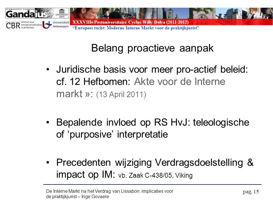 XXXVIIIe Postuniversitaire Cyclus Willy Delva (2011-2012) Europees recht: Moderne Interne Markt voor de praktijkjurist Belang proactieve aanpak Juridische basis voor meer pro-actief beleid: cf.