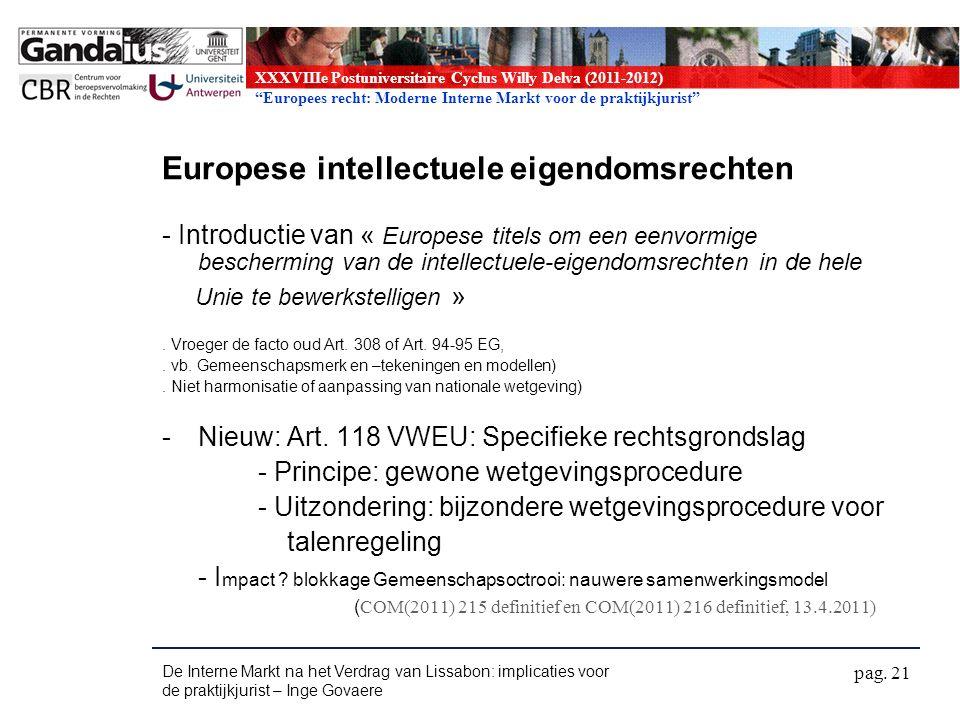 XXXVIIIe Postuniversitaire Cyclus Willy Delva (2011-2012) Europees recht: Moderne Interne Markt voor de praktijkjurist Europese intellectuele eigendomsrechten - Introductie van « Europese titels om een eenvormige bescherming van de intellectuele-eigendomsrechten in de hele Unie te bewerkstelligen ».