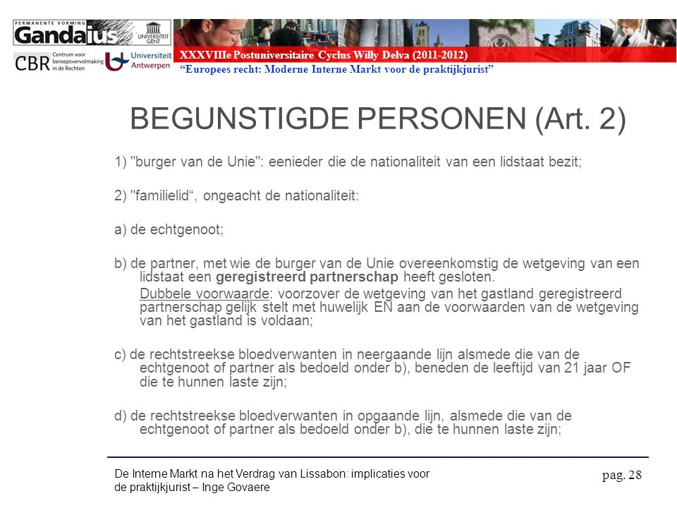 XXXVIIIe Postuniversitaire Cyclus Willy Delva (2011-2012) Europees recht: Moderne Interne Markt voor de praktijkjurist BEGUNSTIGDE PERSONEN (Art.