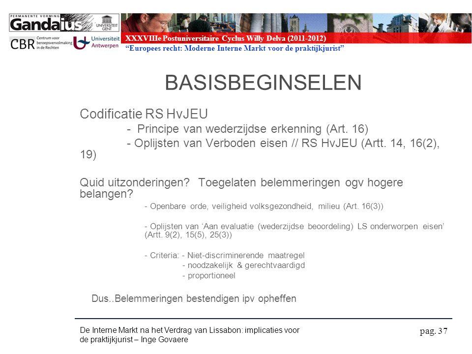 XXXVIIIe Postuniversitaire Cyclus Willy Delva (2011-2012) Europees recht: Moderne Interne Markt voor de praktijkjurist BASISBEGINSELEN Codificatie RS HvJEU - Principe van wederzijdse erkenning (Art.