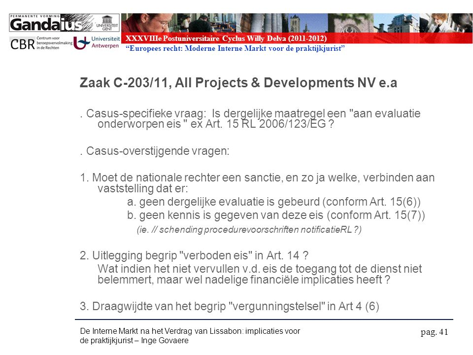 XXXVIIIe Postuniversitaire Cyclus Willy Delva (2011-2012) Europees recht: Moderne Interne Markt voor de praktijkjurist Zaak C-203/11, All Projects & Developments NV e.a.