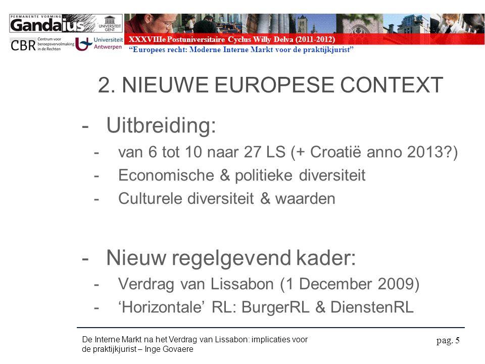 XXXVIIIe Postuniversitaire Cyclus Willy Delva (2011-2012) Europees recht: Moderne Interne Markt voor de praktijkjurist 3.