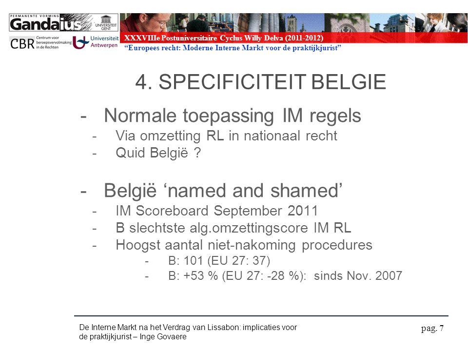XXXVIIIe Postuniversitaire Cyclus Willy Delva (2011-2012) Europees recht: Moderne Interne Markt voor de praktijkjurist 4.