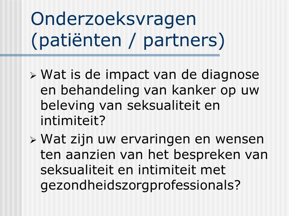 Onderzoeksvragen (patiënten / partners)  Wat is de impact van de diagnose en behandeling van kanker op uw beleving van seksualiteit en intimiteit.