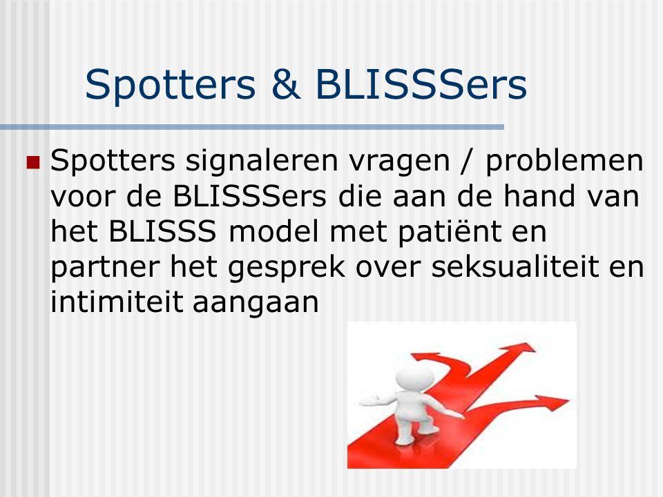 Spotters & BLISSSers Spotters signaleren vragen / problemen voor de BLISSSers die aan de hand van het BLISSS model met patiënt en partner het gesprek