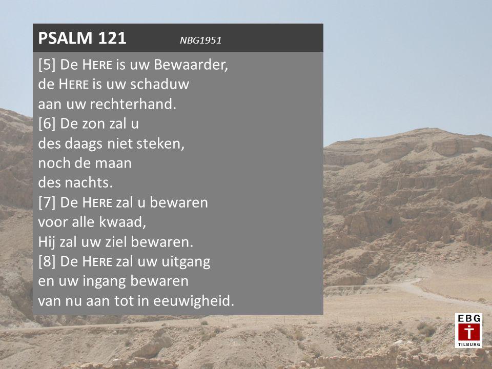 [5] De H ERE is uw Bewaarder, de H ERE is uw schaduw aan uw rechterhand.