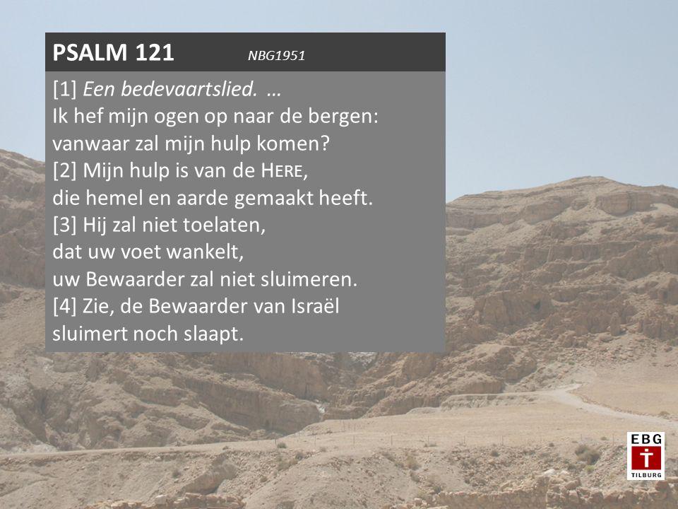 [1] Een bedevaartslied. … Ik hef mijn ogen op naar de bergen: vanwaar zal mijn hulp komen.