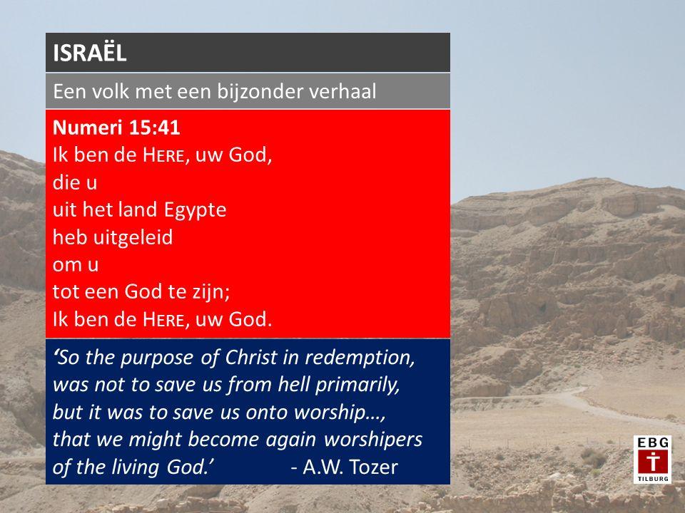 Een volk met een bijzonder verhaal ISRAËL Numeri 15:41 Ik ben de H ERE, uw God, die u uit het land Egypte heb uitgeleid om u tot een God te zijn; Ik ben de H ERE, uw God.