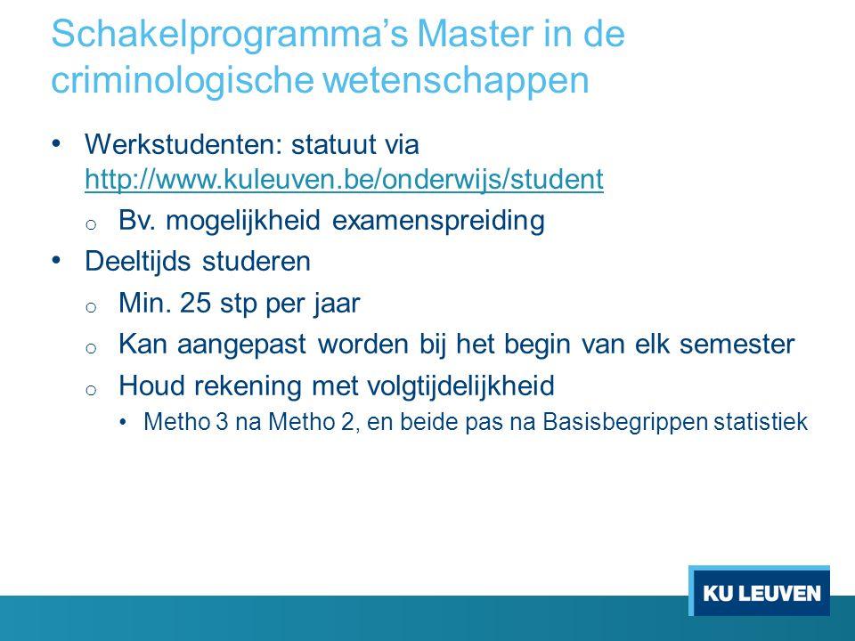 Schakelprogramma's Master in de criminologische wetenschappen Werkstudenten: statuut via http://www.kuleuven.be/onderwijs/student http://www.kuleuven.