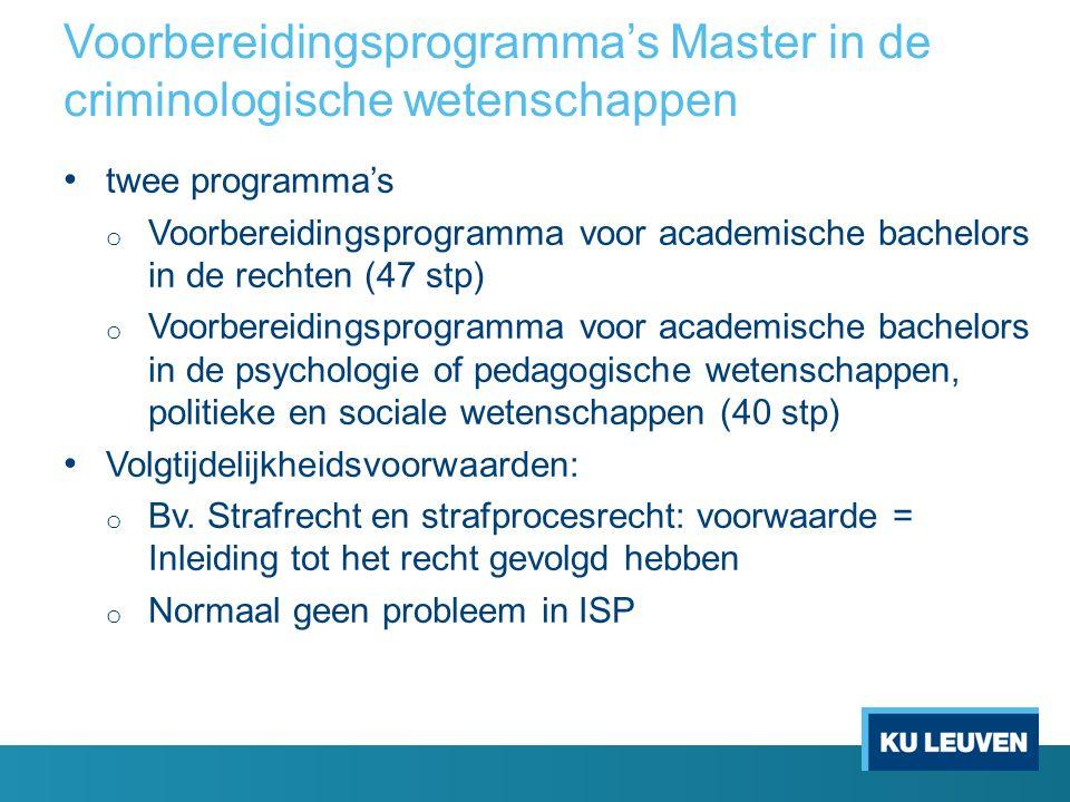 Voorbereidingsprogramma's Master in de criminologische wetenschappen twee programma's o Voorbereidingsprogramma voor academische bachelors in de recht