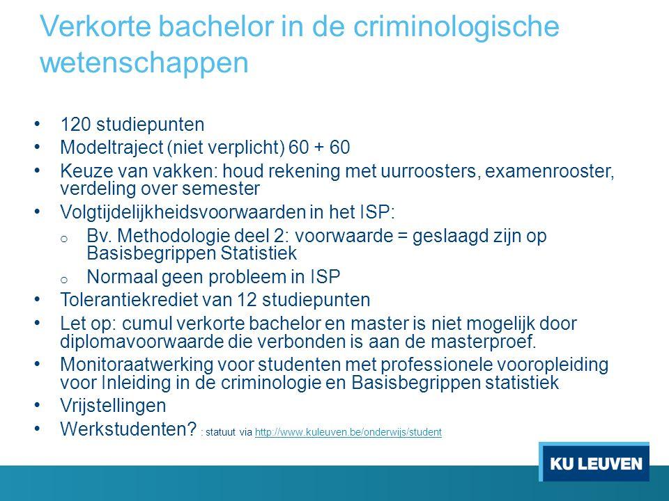 Verkorte bachelor in de criminologische wetenschappen 120 studiepunten Modeltraject (niet verplicht) 60 + 60 Keuze van vakken: houd rekening met uurro