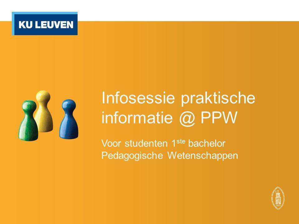 Infosessie praktische informatie @ PPW Voor studenten 1 ste bachelor Pedagogische Wetenschappen