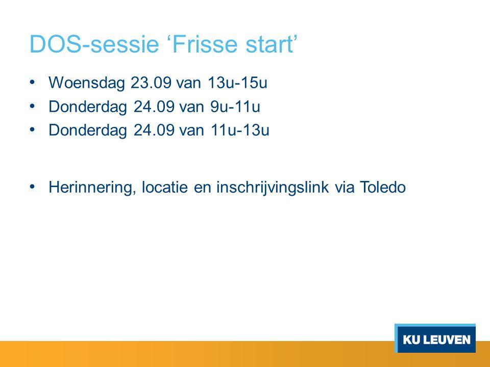 DOS-sessie 'Frisse start' Woensdag 23.09 van 13u-15u Donderdag 24.09 van 9u-11u Donderdag 24.09 van 11u-13u Herinnering, locatie en inschrijvingslink via Toledo
