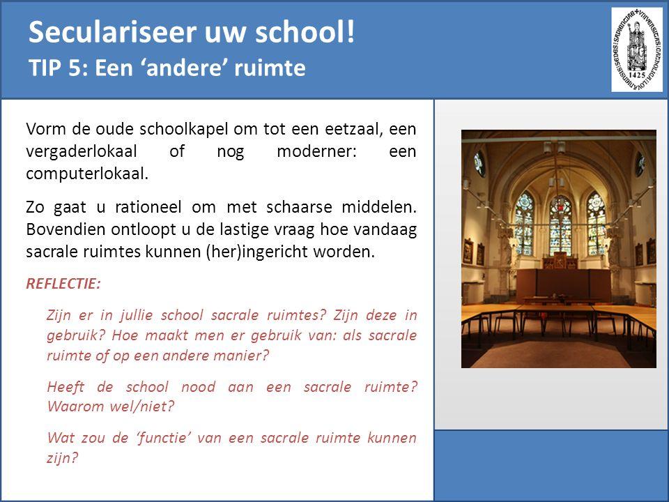 Seculariseer uw school! TIP 5: Een 'andere' ruimte Vorm de oude schoolkapel om tot een eetzaal, een vergaderlokaal of nog moderner: een computerlokaal