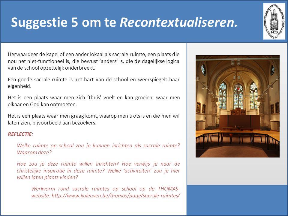 Suggestie 5 om te Recontextualiseren. Herwaardeer de kapel of een ander lokaal als sacrale ruimte, een plaats die nou net niet-functioneel is, die bew