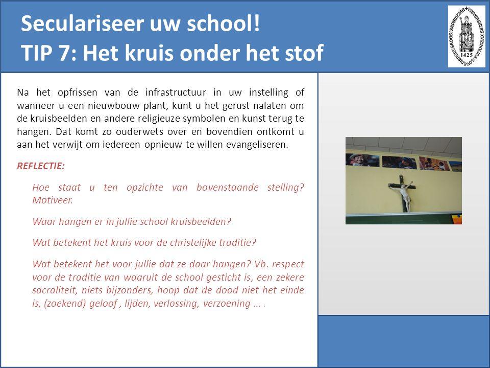 Seculariseer uw school! TIP 7: Het kruis onder het stof Na het opfrissen van de infrastructuur in uw instelling of wanneer u een nieuwbouw plant, kunt