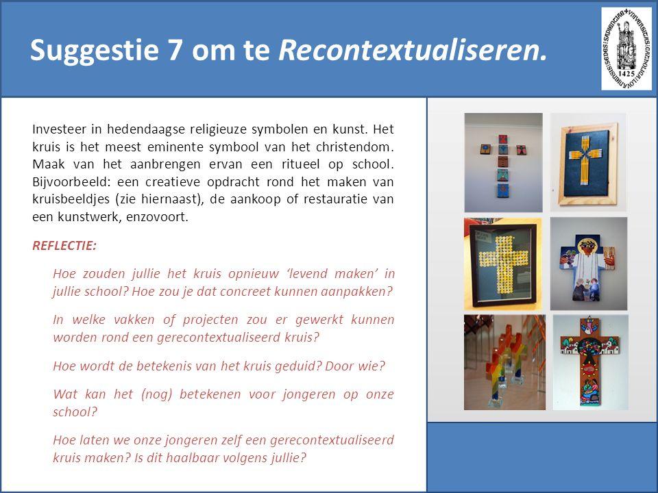Suggestie 7 om te Recontextualiseren. Investeer in hedendaagse religieuze symbolen en kunst. Het kruis is het meest eminente symbool van het christend
