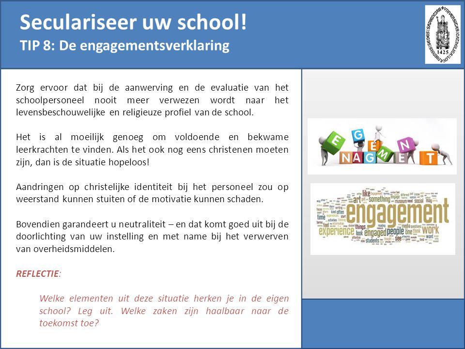 Seculariseer uw school! TIP 8: De engagementsverklaring Zorg ervoor dat bij de aanwerving en de evaluatie van het schoolpersoneel nooit meer verwezen