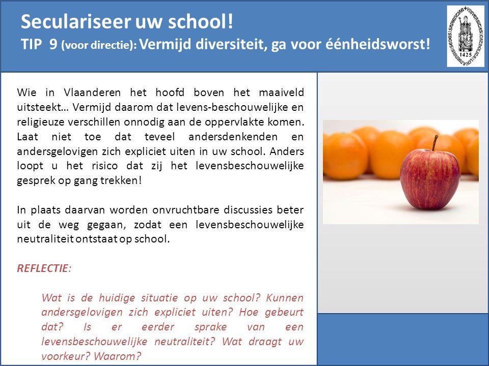 Seculariseer uw school! TIP 9 (voor directie): Vermijd diversiteit, ga voor éénheidsworst! Wie in Vlaanderen het hoofd boven het maaiveld uitsteekt… V