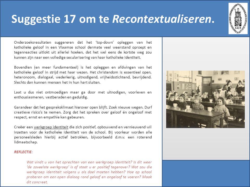Suggestie 17 om te Recontextualiseren. Onderzoeksresultaten suggereren dat het 'top-down' opleggen van het katholieke geloof in een Vlaamse school der