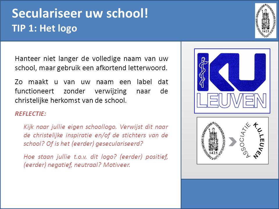 Seculariseer uw school! TIP 1: Het logo Hanteer niet langer de volledige naam van uw school, maar gebruik een afkortend letterwoord. Zo maakt u van uw